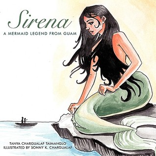 Sirena: A Mermaid Legend from Guam  by  Tanya Taimanglo