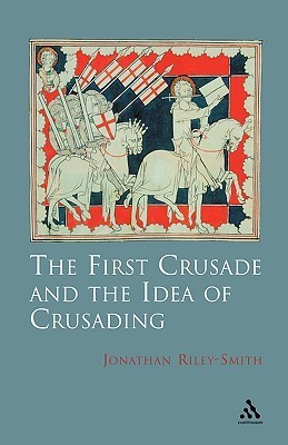 The First Crusade and Idea of Crusading  by  Jonathan Riley-Smith