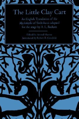 Little Clay Cart: An English Translation of the Mrcchakatika of Sudraka as Adapted for the Stage  by  A.L. Basham by Sudraka