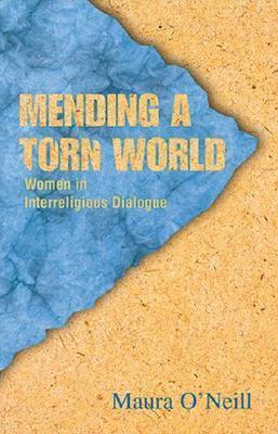 Mending a Torn World: Women in Interreligious Dialogue  by  Maura ONeill