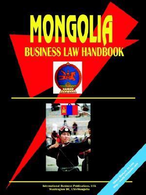Mongolia Business Law Handbook  by  USA International Business Publications