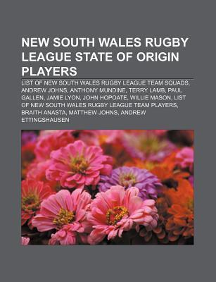 New South Wales Rugby League State of Origin Players: List of New South Wales Rugby League Team Squads, Andrew Johns, Anthony Mundine Books LLC