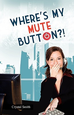 Wheres My Mute Button?!  by  Crystal      Smith