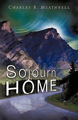 Sojourn Home Charles R. Meathrell