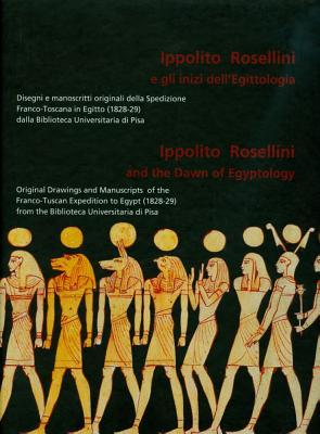 Ippolito Rosellini and the Dawn of Egyptology  by  M. Betro