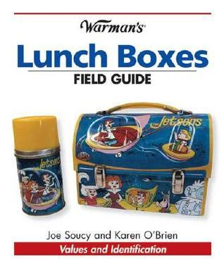 Warmans Lunch Boxes Field Guide: Values and Identification Joe Soucy