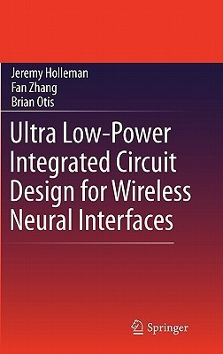 Ultra Low-Power Integrated Circuit Design for Wireless Neural Interfaces Jeremy Holleman