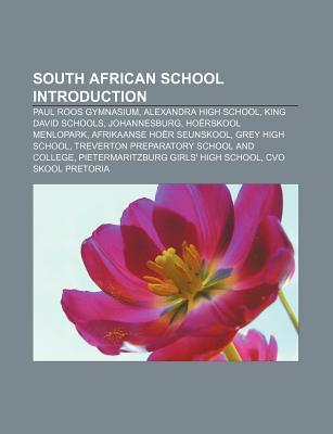 South African School Introduction: Paul Roos Gymnasium, Durban High School, Ho rskool Menlopark, Grey High School, Afrikaanse Ho r Seunskool Books LLC