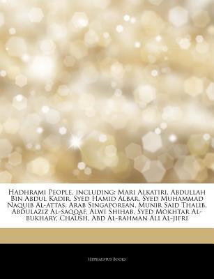 Hadhrami People, including: Mari Alkatiri, Abdullah Bin Abdul Kadir, Syed Hamid Albar, Syed Muhammad Naquib Al-attas, Arab Singaporean, Munir Said Thalib, Abdulaziz Al-saqqaf, Alwi Shihab, Syed Mokhtar Al-bukhary, Chaush, Abd Al-rahman Ali Al-jifri Hephaestus Books