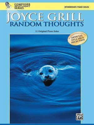 Random Thoughts: 11 Original Piano Solos  by  Joyce Grill