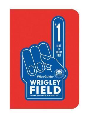 Wise Guide Wrigley Field: The Fan Navigator to Wrigleyville  by  Andy Buchanan