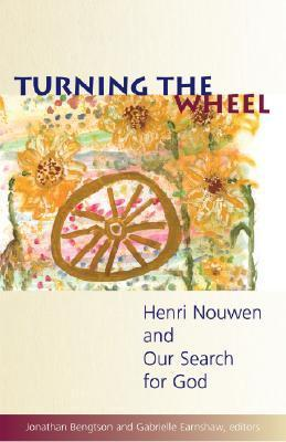 Turning the Wheel: Henri Nouwen and Our Search for God Jonathan Bengtson