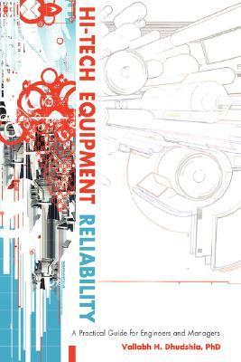 Hi-Tech Equipment Reliability: A Practical Guide for Engineers and Managers  by  Vallabh H. Dhudshia