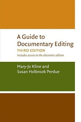 A Guide to Documentary Editing Guide to Documentary Editing  by  Mary-Jo Kline