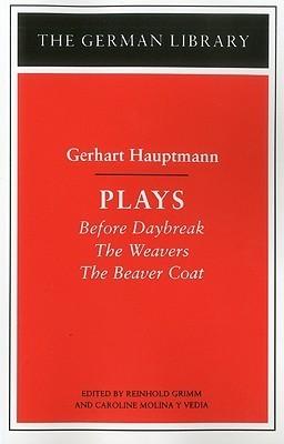 Plays: Gerhart Hauptmann: Before Daybreak, The Weavers, The Beaver Coat  by  Caroline Molina Y Vedia