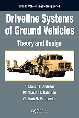 Driveline Systems of Ground Vehicles: Theory and Design Alexandr F. Andreev