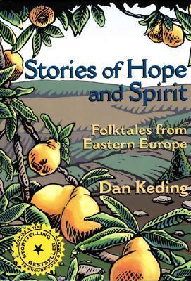 Stories of Hope and Spirit: Folktales from Eastern Europe  by  Dan Keding