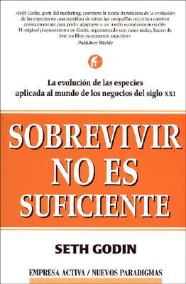 Sobrevivir no es suficiente  by  Seth Godin