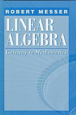 Linear Algebra: Gateway to Mathematics  by  Robert Messer