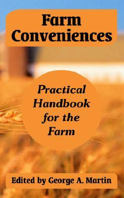 Farm Conveniences: Practical Handbook for the Farm George A. Martin