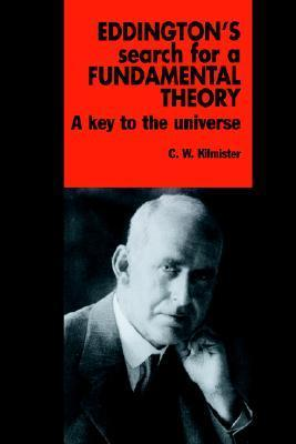 Eddingtons Search for a Fundamental Theory: A Key to the Universe  by  C.W. Kilmister