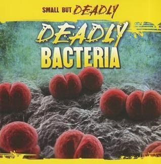 Deadly Bacteria  by  Greg Roza