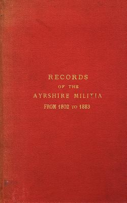 Records of the Ayrshire Militia from 1802 to 1883  by  Hew Hamilton-Dalrymple