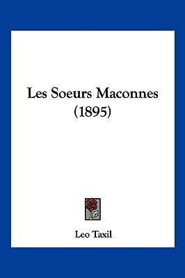 Les Soeurs Maconnes (1895) Léo Taxil