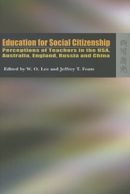 Education for Social Citizenship: Perceptions of Teachers in the USA, Australia, England, Russia and China Wing on Lee