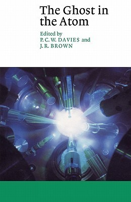 The Ghost in the Atom: A Discussion of the Mysteries of Quantum Physics Paul      Davies