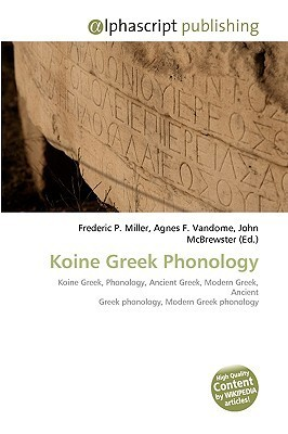 Koine Greek Phonology  by  Frederic P.  Miller