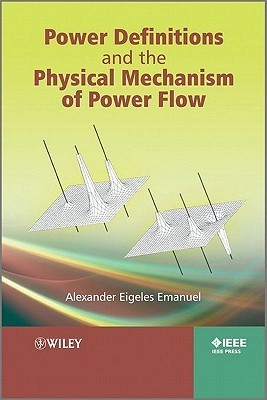 Power Definitions and the Physical Mechanism of Power Flow Alexander Eigeles Emanuel