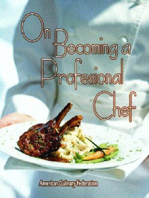 On Becoming a Professional Chef  by  American Culinary Federation