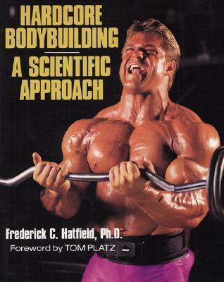 Hardcore Bodybuilding: A Scientific Approach Hardcore Bodybuilding: A Scientific Approach  by  Frederick C. Hatfield