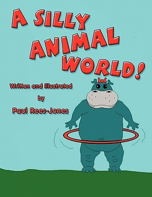 A Silly Animal World!  by  Paul Rees-Jones