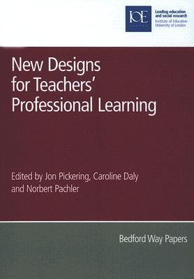 New Designs for Teachers Professional Learning  by  Jon Pickering