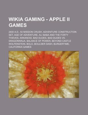 Gaming - Apple II Games: 2400 A.D., 50 Mission Crush, Adventure Construction Set, Age of Adventure, Ali Baba and the Forty Thieves, Arkanoid, B  by  Source Wikipedia