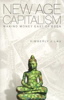New Age Capitalism: Making Money East of Eden Kimberly J. Lau