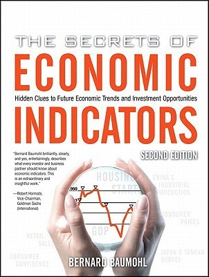 The Secrets of Economic Indicators: Hidden Clues to Future Economic Trends and Investment Opportunities Bernard Baumohl