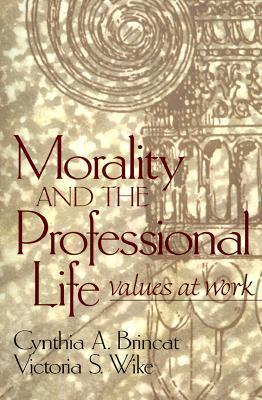 Morality and the Professional Life: Values at Work  by  Cynthia A. Brincat
