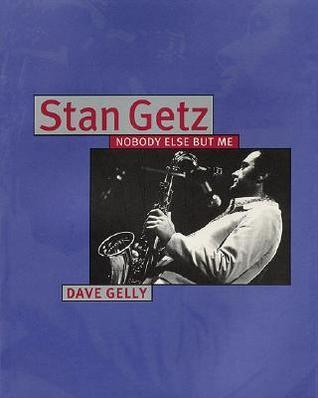 Stan Getz - Nobody Else But Me  by  Dave Gelly