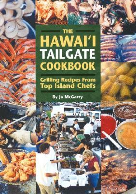 The Hawaii Tailgate Cookbook: Grilling Recipes from Top Island Chefs  by  Jo McGarry