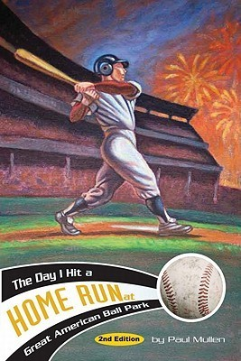 The Day I Hit a Home Run at Great American Ball Park  by  Paul Mullen