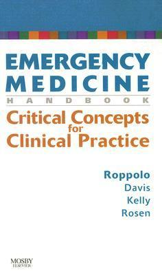Emergency Medicine Handbook: Critical Concepts for Clinical Practice Lynn Roppolo