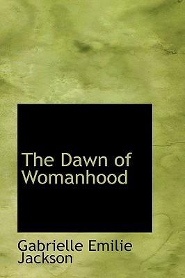 The Dawn of Womanhood  by  Gabrielle E. Jackson