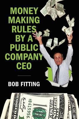 Money Making Rules a Public Company CEO by Bob Fittiing