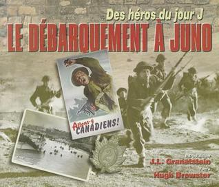 Le Debarquement a Juno: Des Heros Du Jour J  by  Hugh Brewster