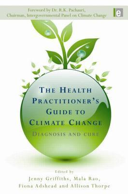 The Health Practitioners Guide To Climate Change: Diagnosis And Cure  by  Jenny Griffiths