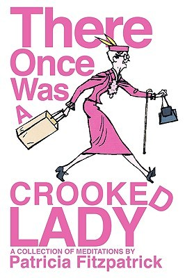 There Once Was a Crooked Lady  by  Patricia J. Fitzpatrick