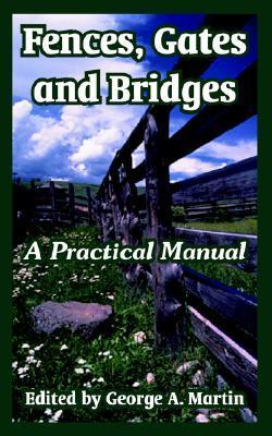 Fences, Gates and Bridges: A Practical Manual  by  George A. Martin